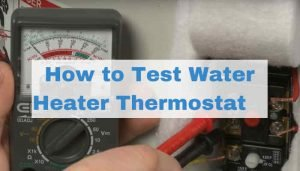 How to Test Water Heater Thermostat